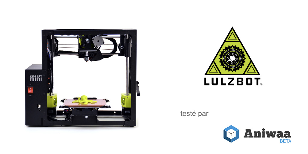 [Test] La Lulzbot Mini, une imprimante 3D compacte et performante