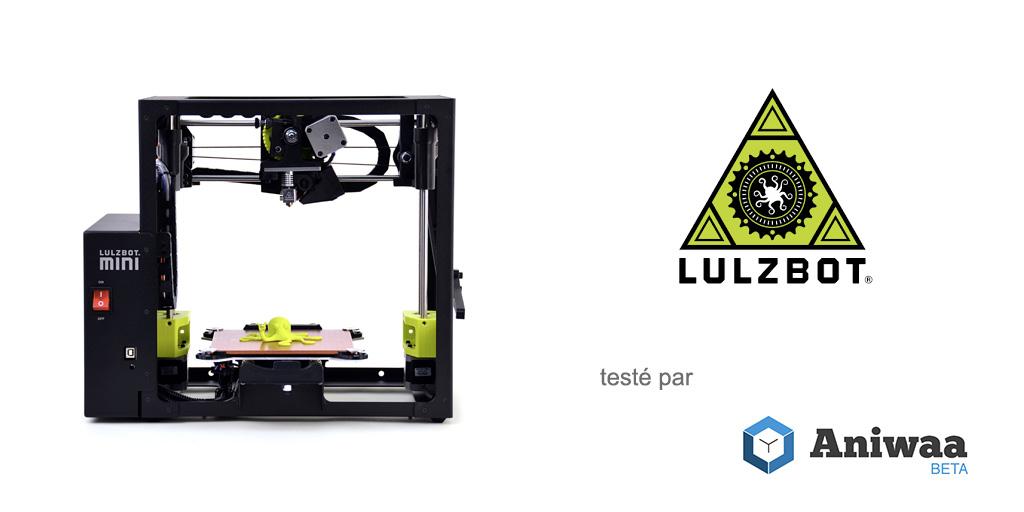 [Test] La Lulzbot Mini, une imprimante 3D compacte et performante