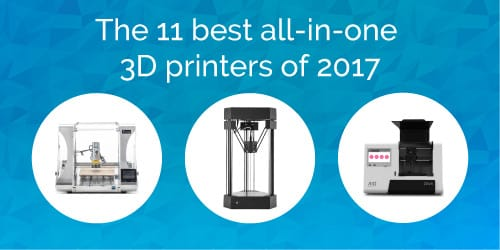 Best all-in-one (AIO) 3D printers of 2017; les meilleures imprimantes 3D multifonctions (tout-en-un) de 2017