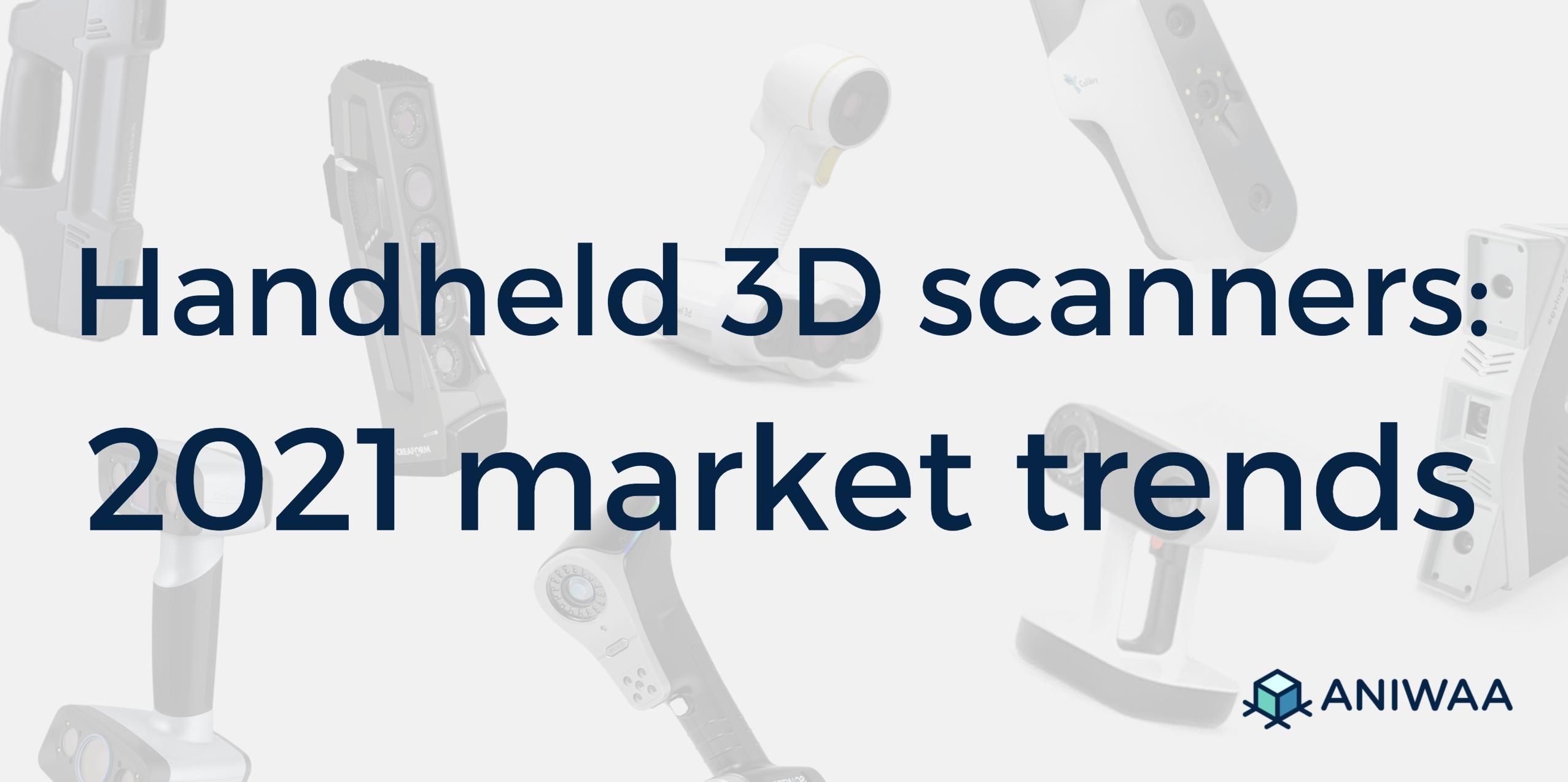 Scanners 3D portables en 2021 : quelles tendances et évolutions de marché ?